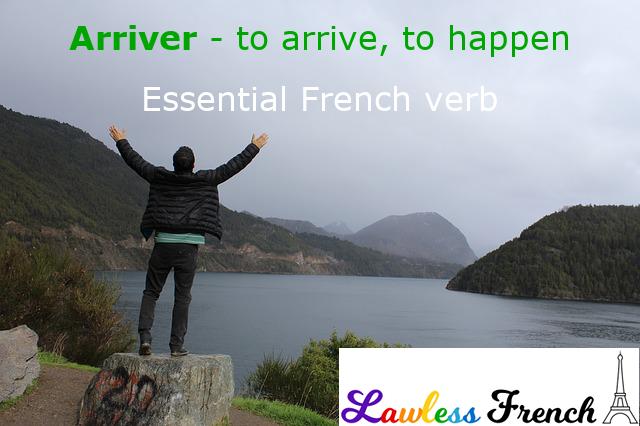 Arriver - to arrive, to happen