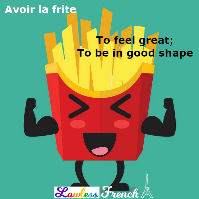 Avoir la frite - French idiom