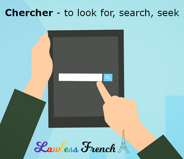 Chercher - to look for