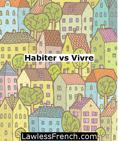 Habiter vs vivre - Verbs to Live in France