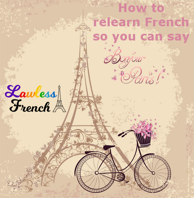 Relearning French - Lawless French - How to Relearn French