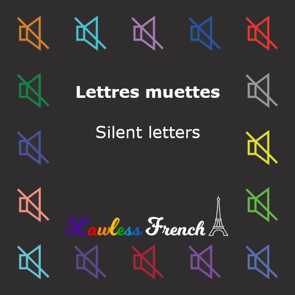 French Silent Letters - Lawless French Pronunciation