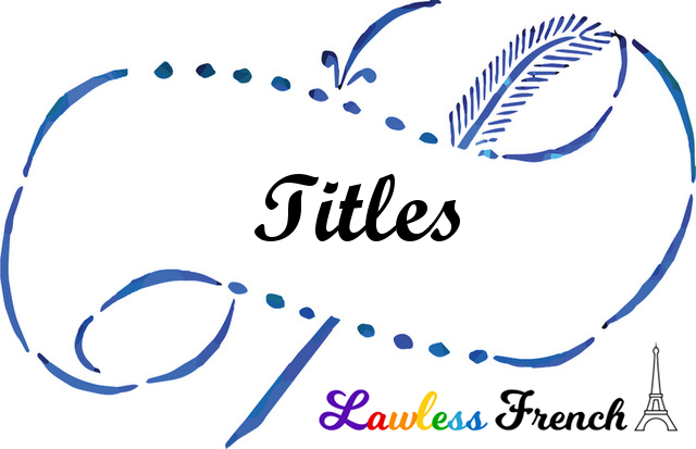 French Titles - Etiquette - Lawless French Vocabulary